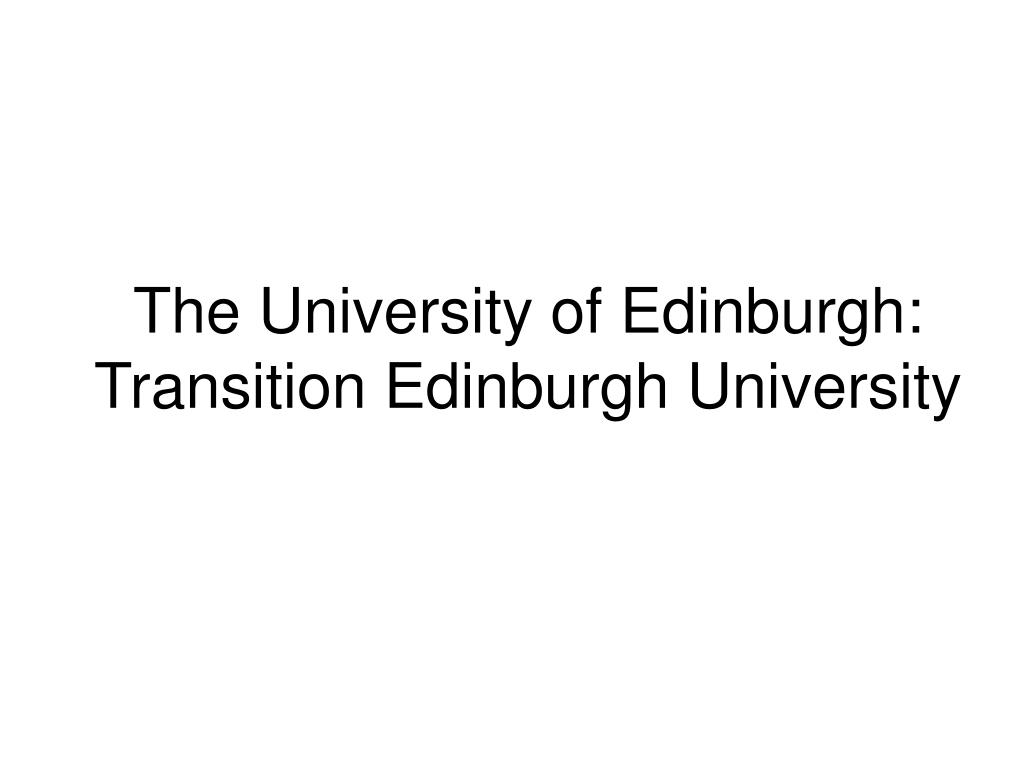 the university of edinburgh transition edinburgh university l.