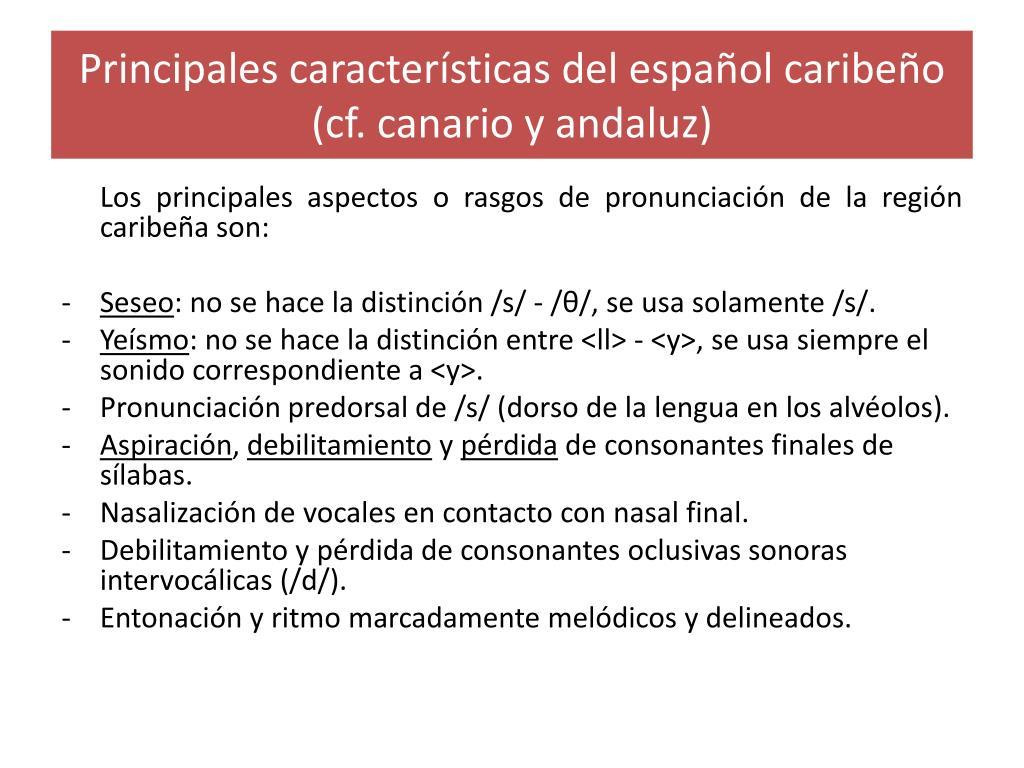 Principales características del español caribeño (cf. canario y andaluz)