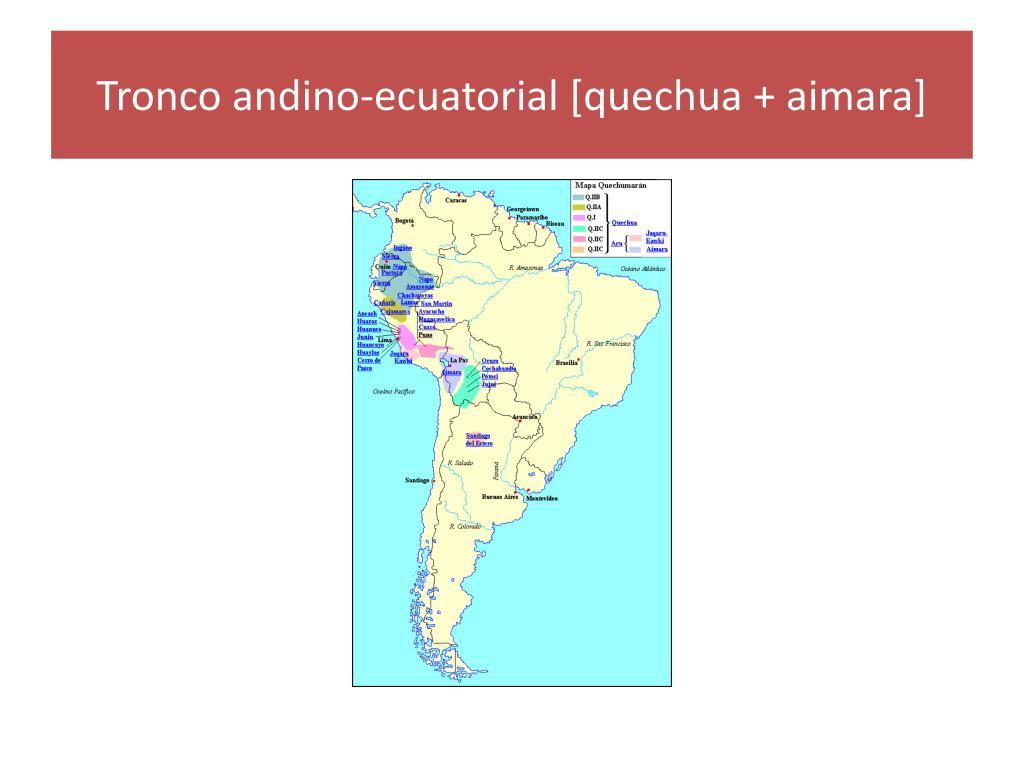 Tronco andino-ecuatorial [quechua + aimara]