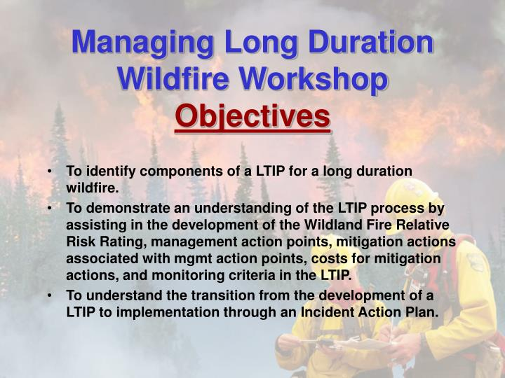 Managing long duration wildfire workshop objectives