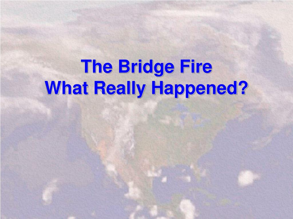 The Bridge Fire