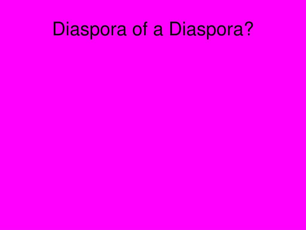 Diaspora of a Diaspora?
