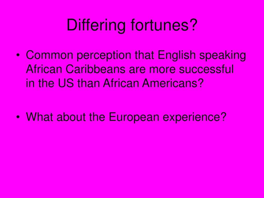 Differing fortunes?