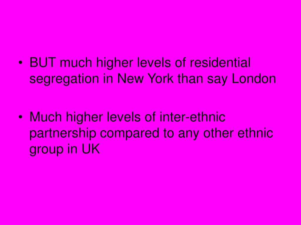 BUT much higher levels of residential segregation in New York than say London