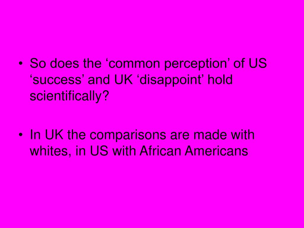 So does the 'common perception' of US 'success' and UK 'disappoint' hold scientifically?