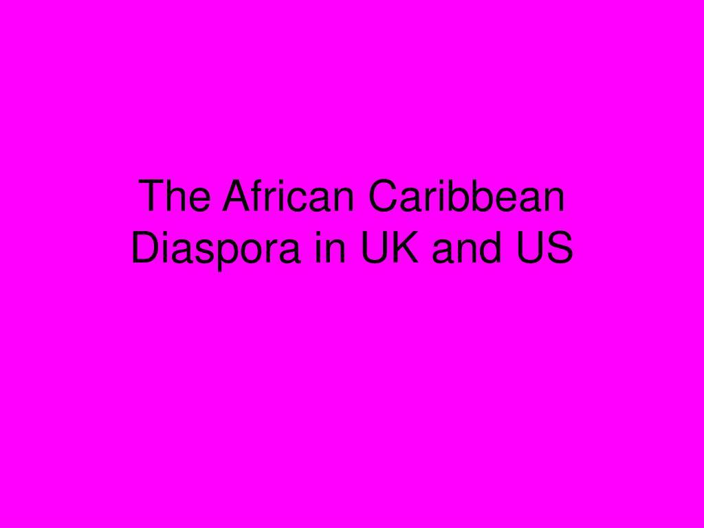 The African Caribbean Diaspora in UK and US