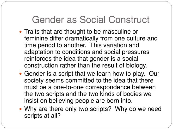 is gender socially constructed or biologically determined Since the social sciences now distinguish between biologically defined sex and socially constructed gender, the term gender is now also sometimes used by linguists to refer to social gender as well as grammatical gender.