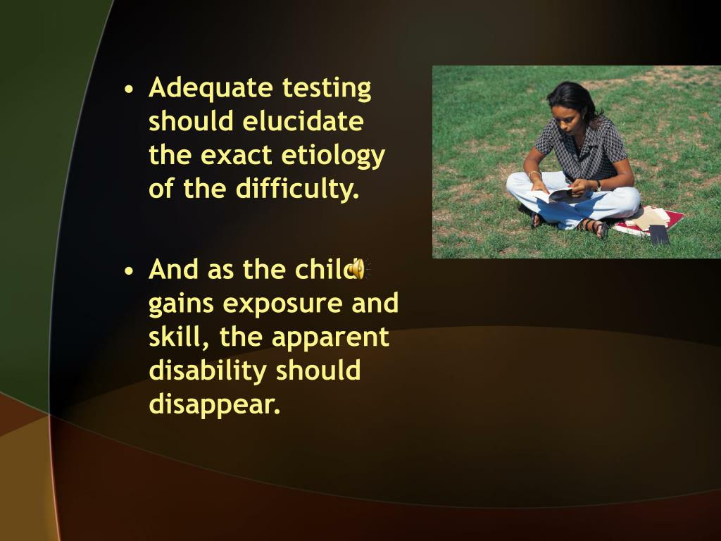 Adequate testing should elucidate the exact etiology of the difficulty.