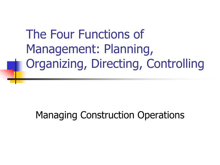 a look at the four basic functions of management Different experts have classified functions of management in different manner the article discusses in detail about the 5 basic functions of management, which according to george & jerry, there are four fundamental functions of management ie planning, organizing, actuating and controlling.