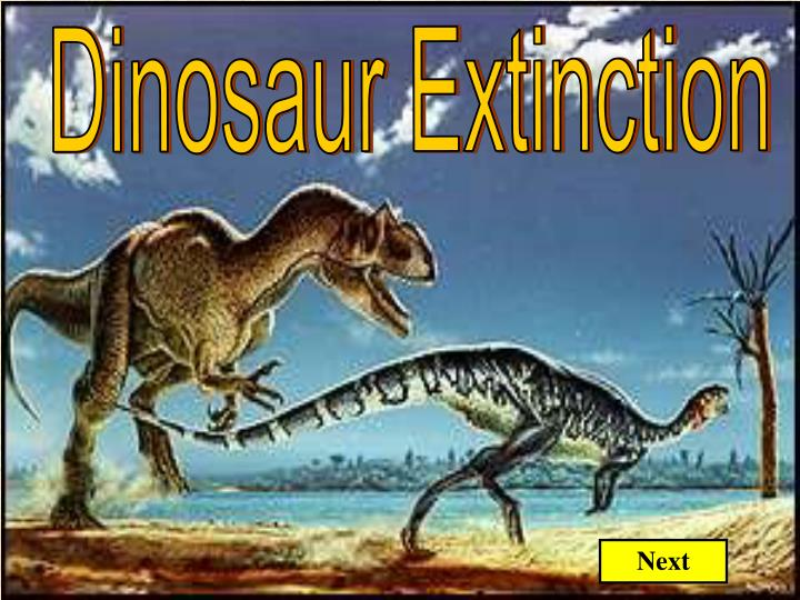 the single most accepted theory of dinosaur extinction The cretaceous-tertiary extinction the most recent work on the k-t extinction has centered some general predictions of the asteroid impact theory are clear.