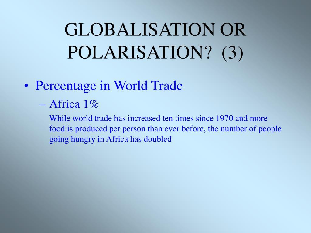 GLOBALISATION OR POLARISATION?  (3)
