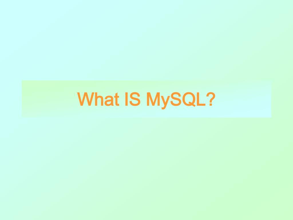 What IS MySQL?