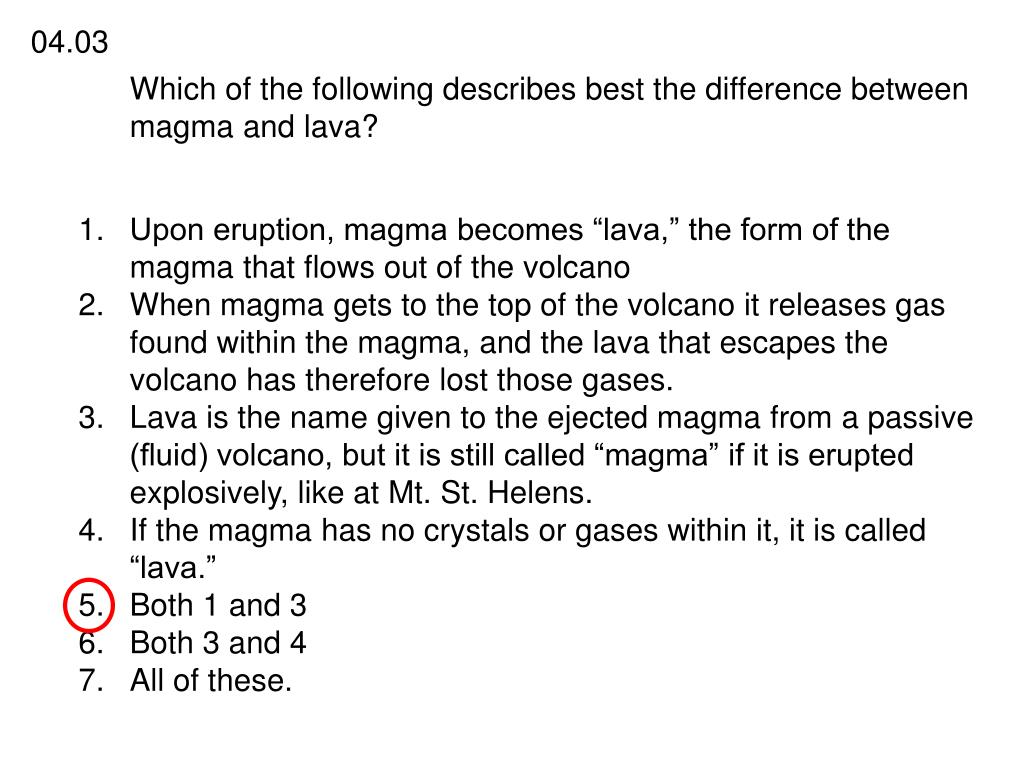 Which of the following describes best the difference between magma and lava?