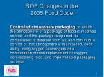 rop changes in the 2005 food code5