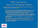 rop controls for vacuum packaging cheese