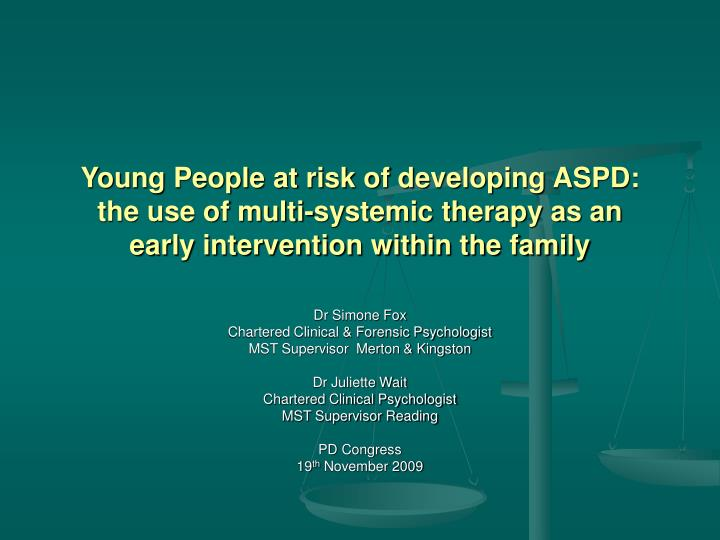 Young People at risk of developing ASPD: the use of multi-systemic therapy as an early intervention ...