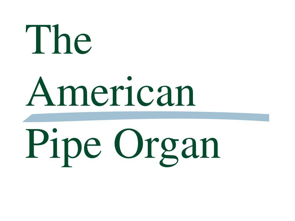 The American Pipe Organ