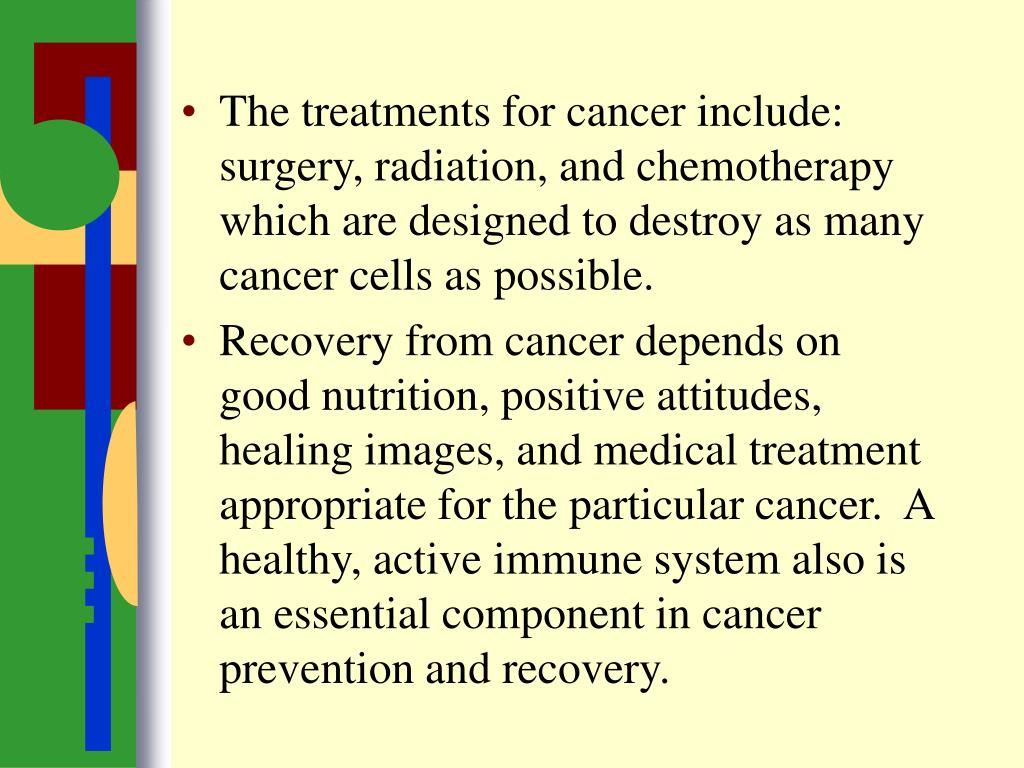 The treatments for cancer include:  surgery, radiation, and chemotherapy which are designed to destroy as many cancer cells as possible.