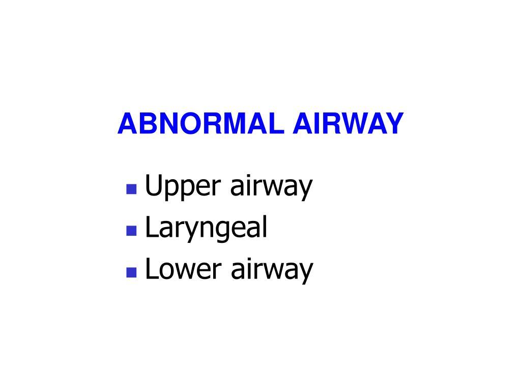 ABNORMAL AIRWAY