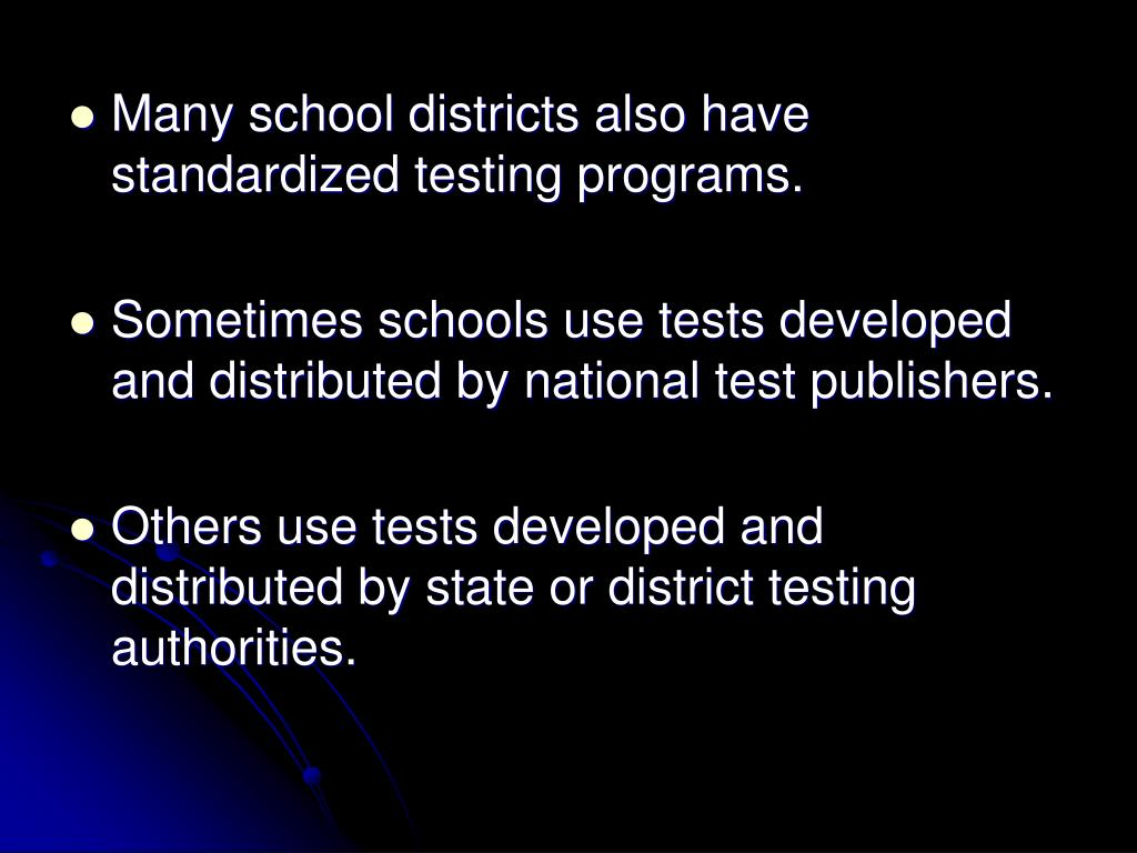 Many school districts also have standardized testing programs.