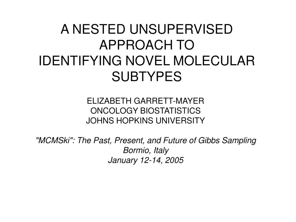 a nested unsupervised approach to identifying novel molecular subtypes l.