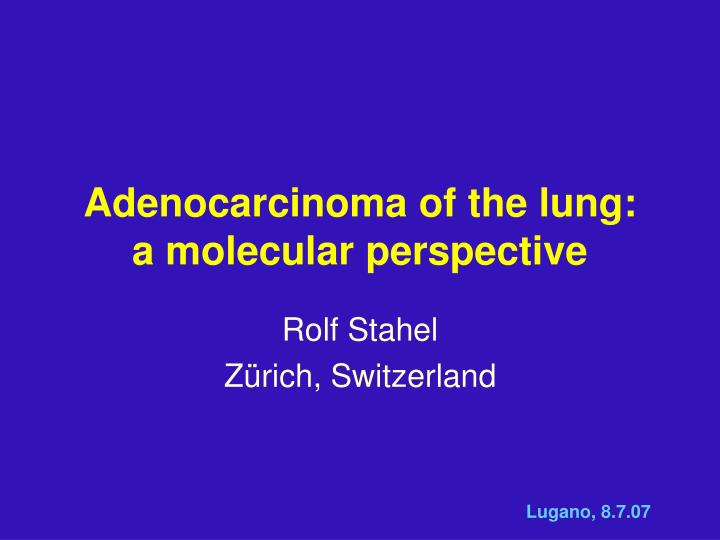 Adenocarcinoma of the lung a molecular perspective