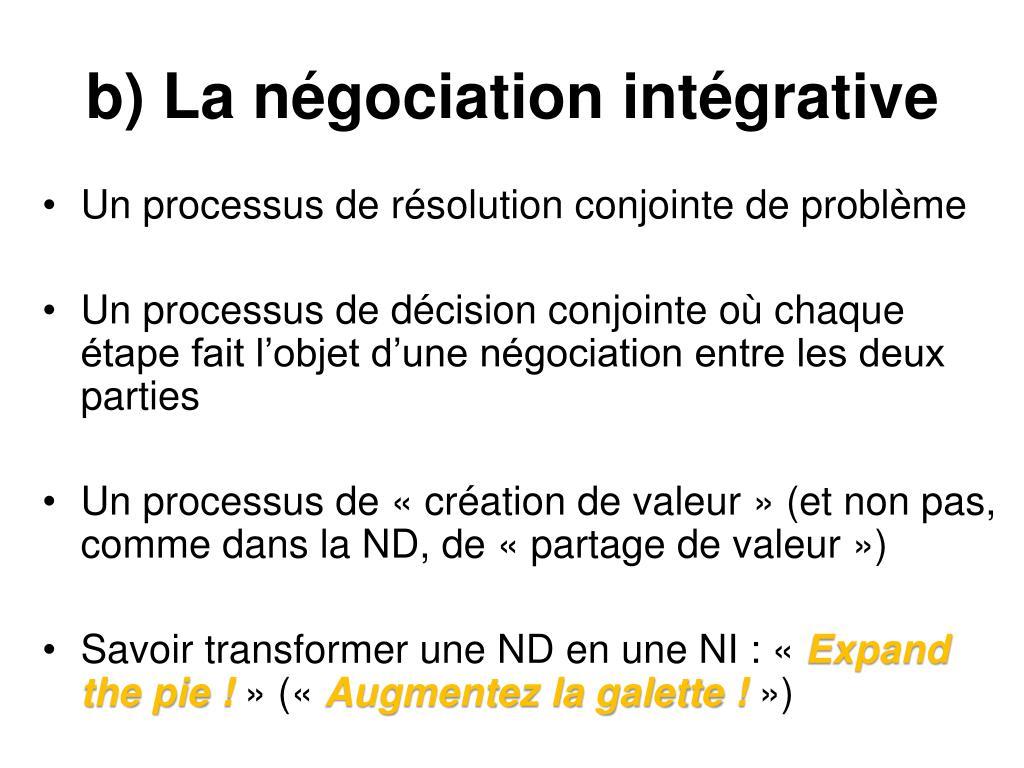 b) La négociation intégrative