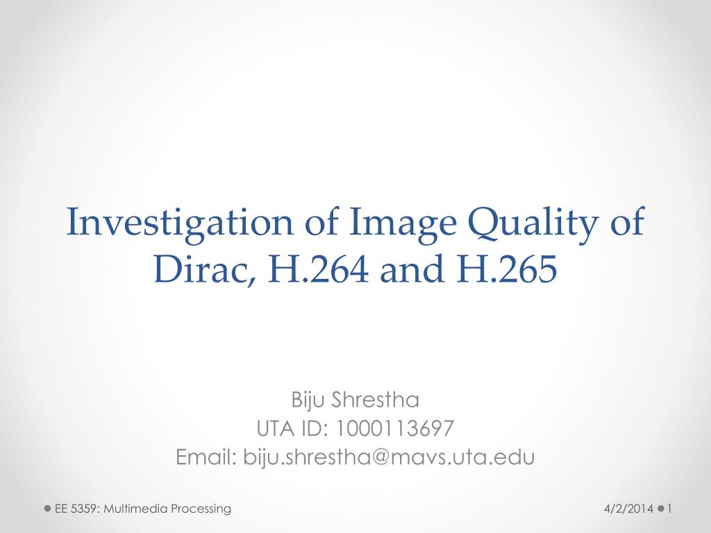 PPT - Investigation of Image Quality of Dirac, H 264 and H