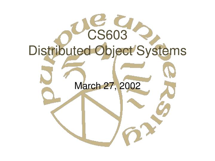 cs603 distributed object systems n.