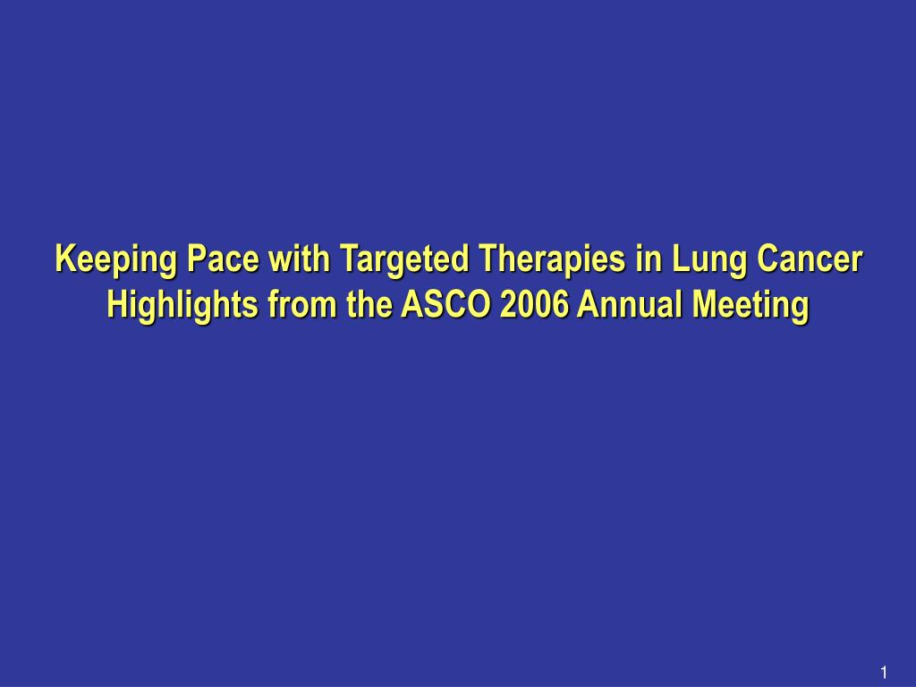 keeping pace with targeted therapies in lung cancer highlights from the asco 2006 annual meeting l.