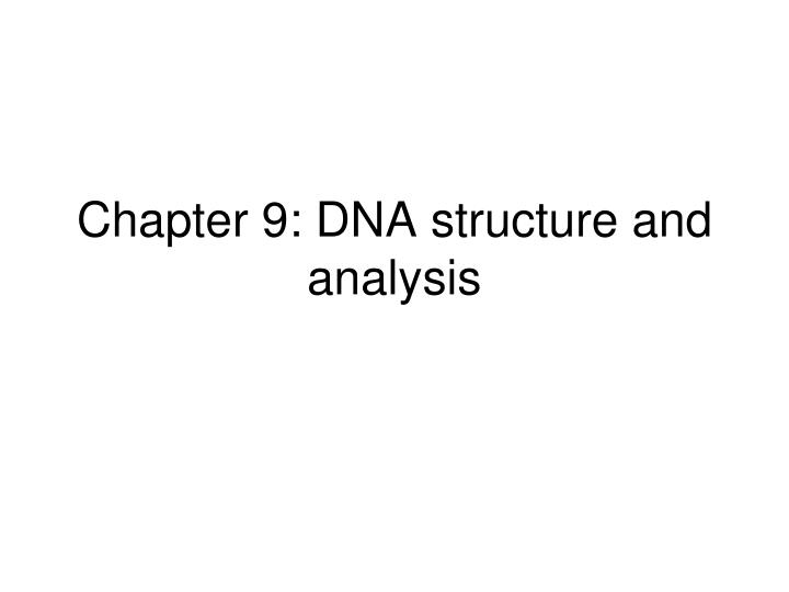 chapter 9 dna structure and analysis n.