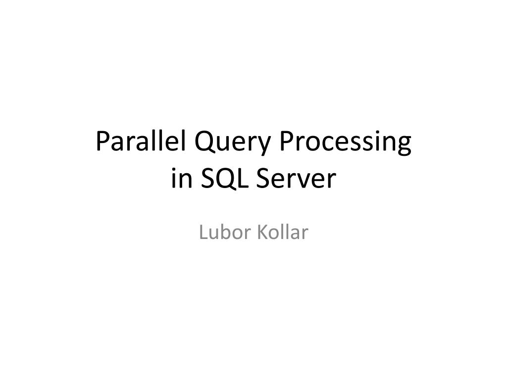 parallel query processing in sql server l.