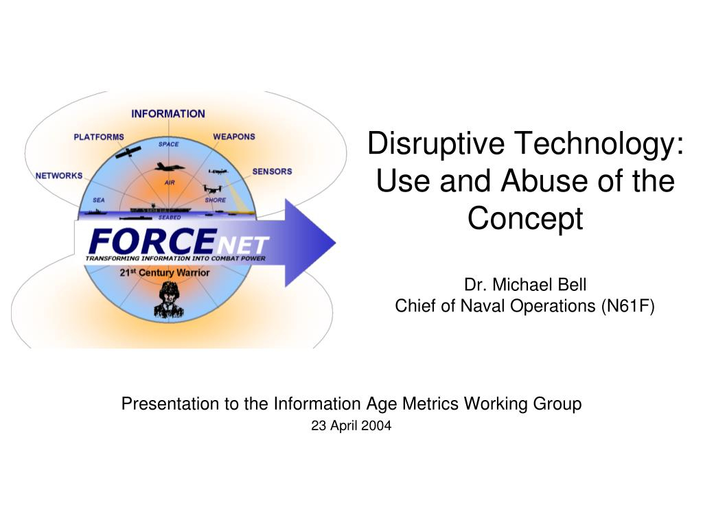disruptive technology use and abuse of the concept dr michael bell chief of naval operations n61f l.