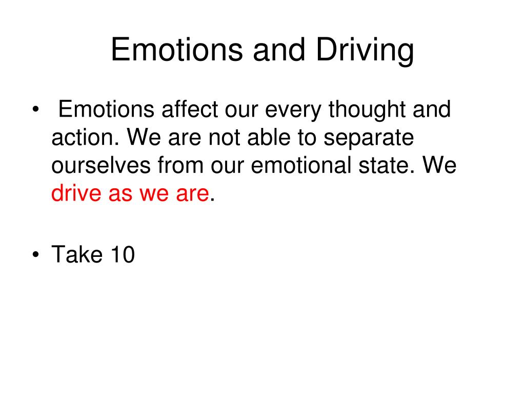 effects of emotions on driving essay In the essay i will discuss the causes of car accidents there are many causes of accidents on the road driving under the influence of alcohol is one of them it is an extremely deadly act alcohol impairs the decision-making ability of brain drinking and driving is an offence which when turned into serious problem can kill someone.