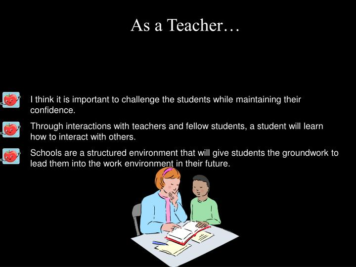 As a Teacher…