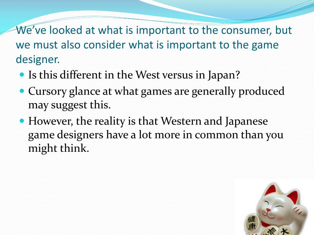 We've looked at what is important to the consumer, but we must also consider what is important to the game designer.