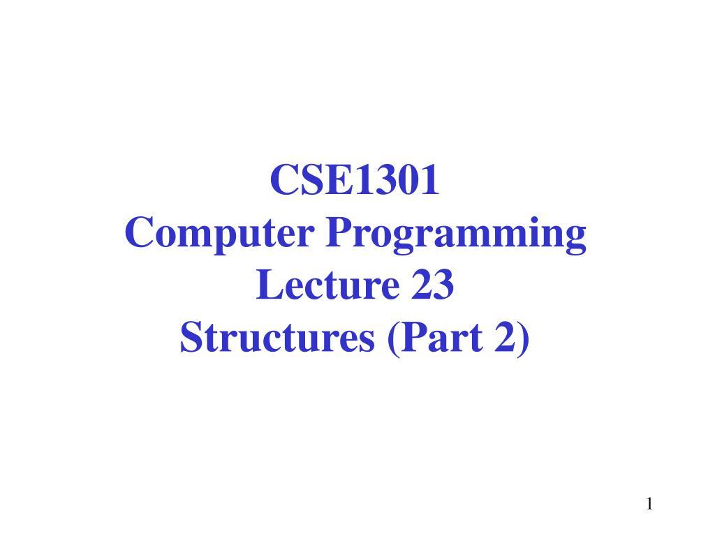 cse1301 computer programming lecture 23 structures part 2