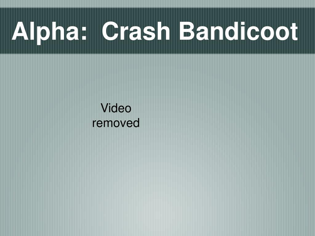 Alpha:  Crash Bandicoot