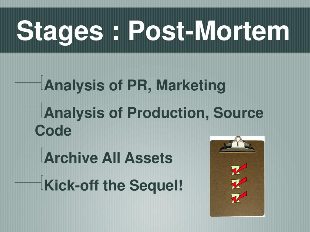 Stages : Post-Mortem
