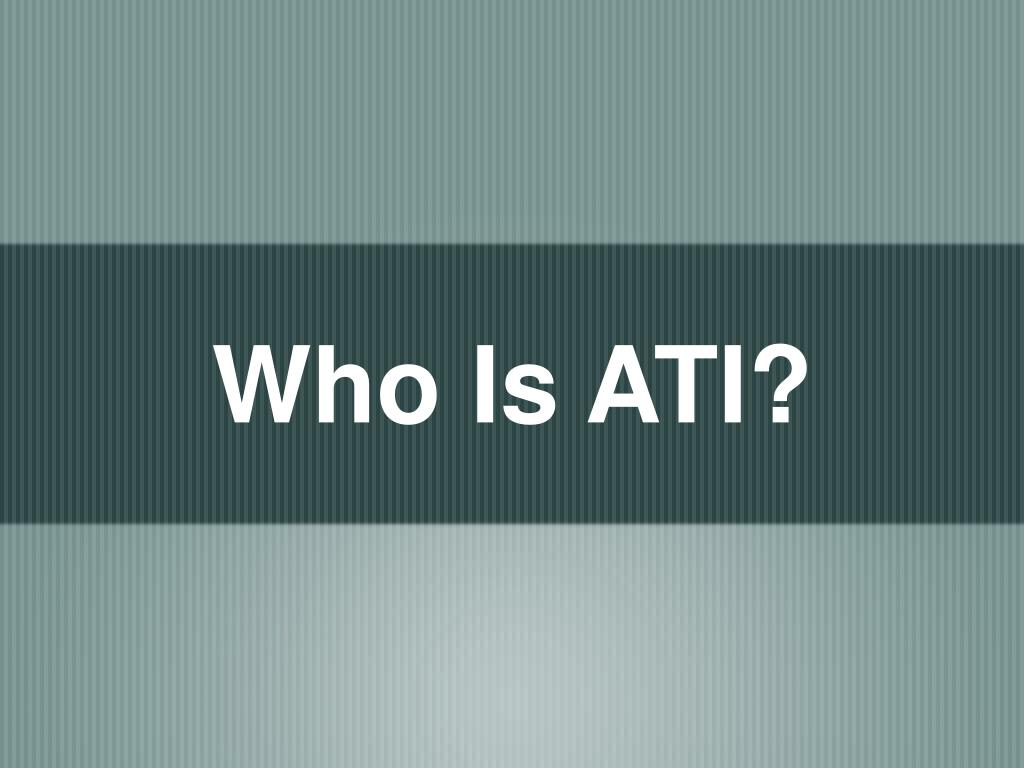 Who Is ATI?