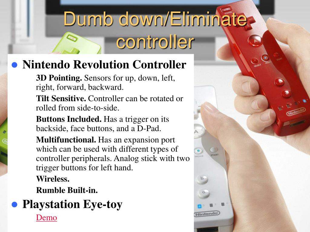 Dumb down/Eliminate controller