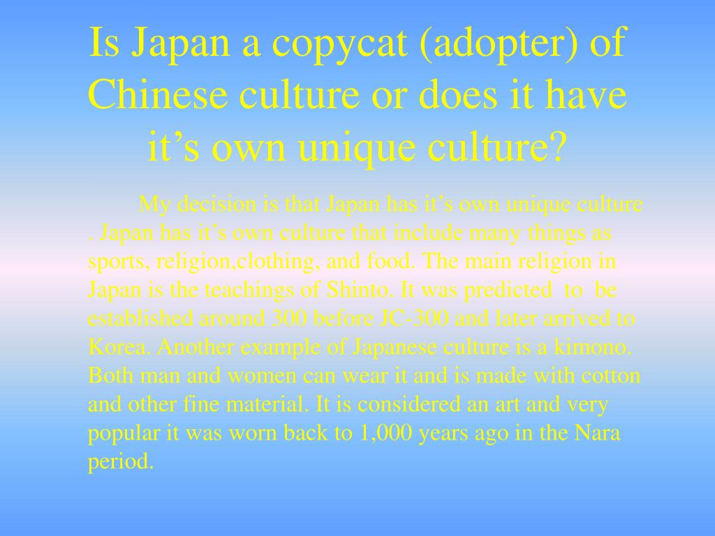 Is Japan a copycat (adopter) of Chinese culture or does it have it's own unique culture?
