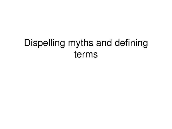 Dispelling myths and defining terms