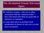 the de limited female televisual space