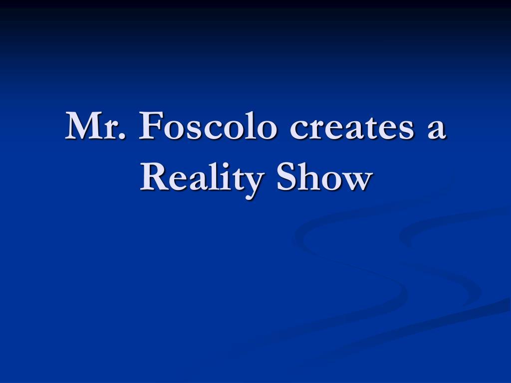 mr foscolo creates a reality show l.