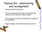 passive kin obstructing and incompetent