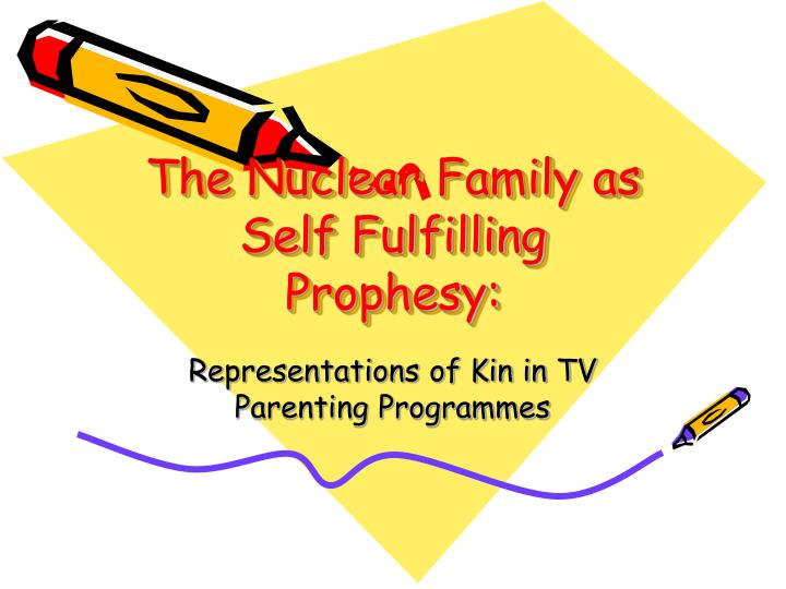 The nuclear family as self fulfilling prophesy