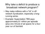 why take a deficit to produce a broadcast network program