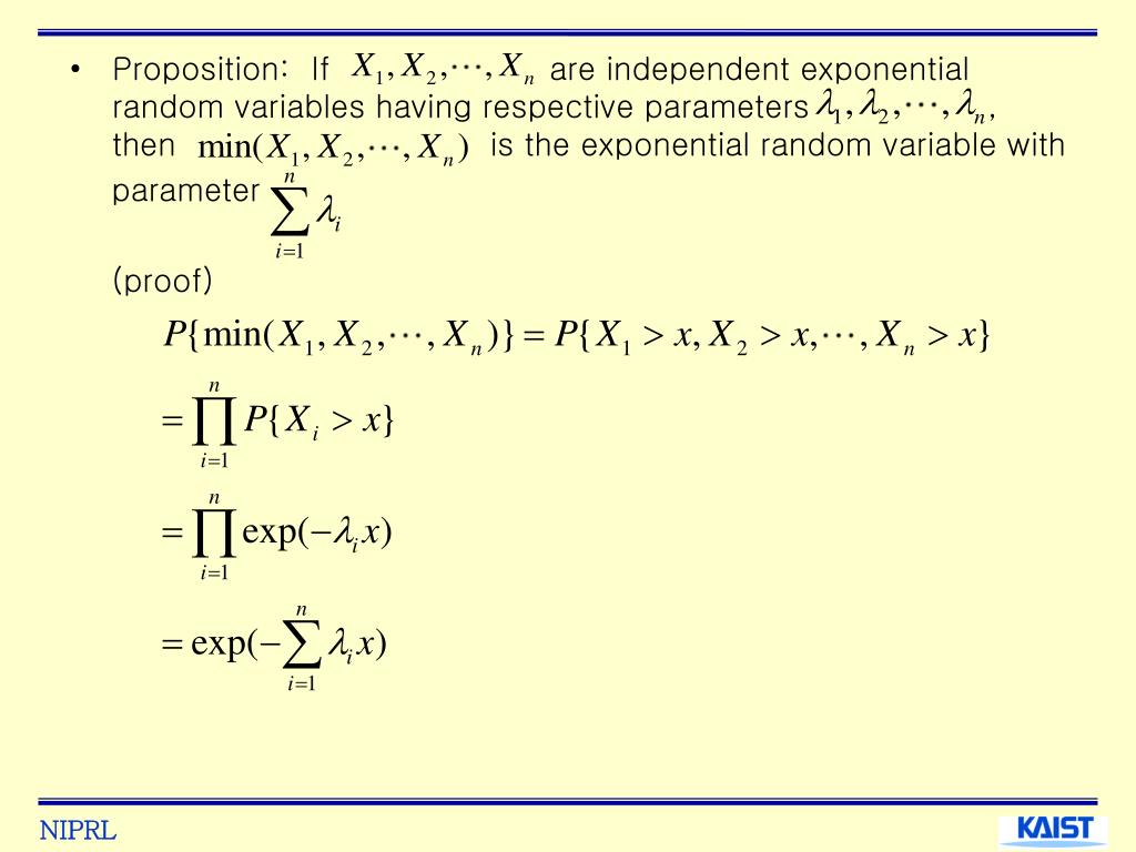 Proposition:  If                     are independent exponential random variables having respective parameters                 , then                              is the exponential random variable with