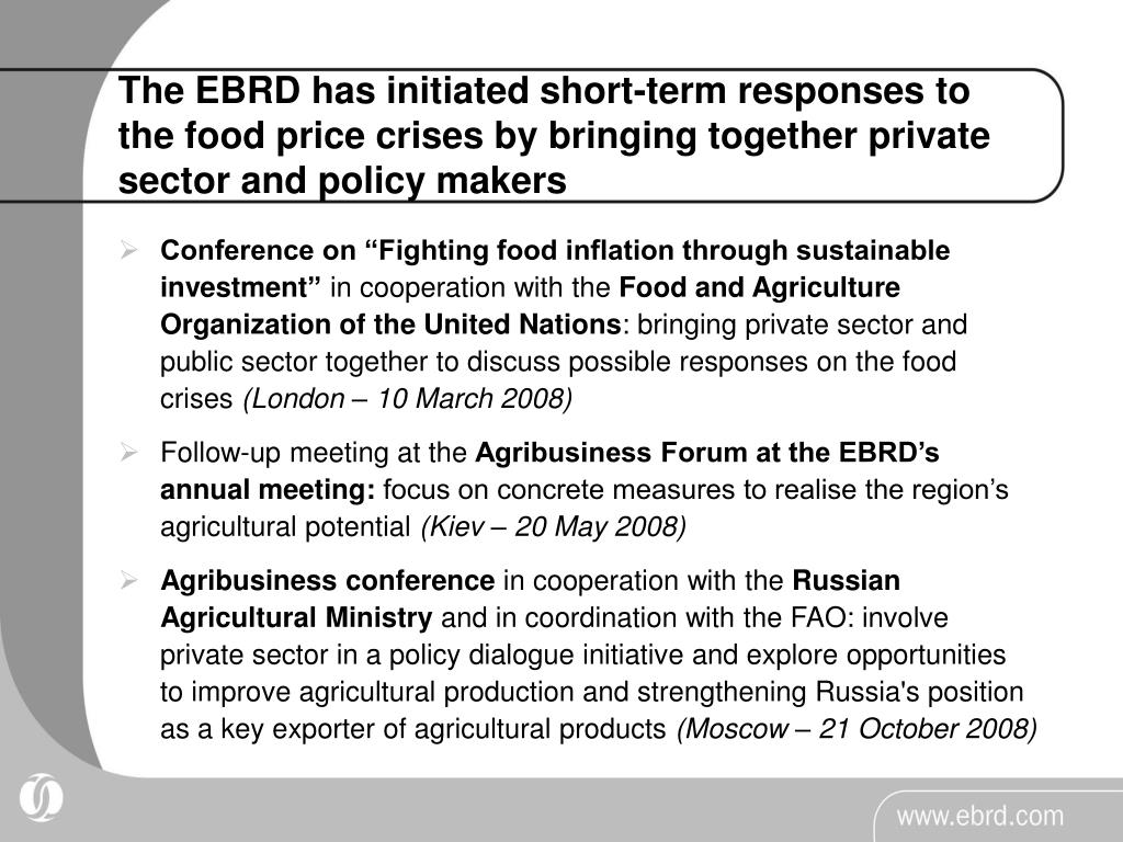 The EBRD has initiated short-term responses to the food price crises by bringing together private sector and policy makers